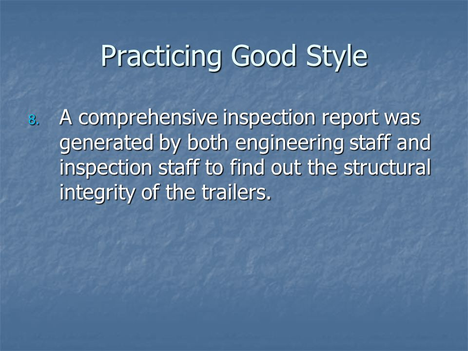 Practicing Good Style 8. A comprehensive inspection report was generated by both engineering staff and inspection staff to find out the structural int