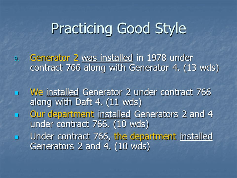 Practicing Good Style 9. Generator 2 was installed in 1978 under contract 766 along with Generator 4. (13 wds) We installed Generator 2 under contract