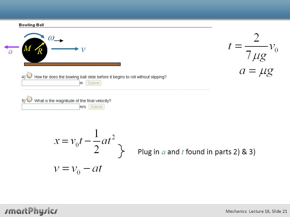 v  a R M Plug in a and t found in parts 2) & 3) Mechanics Lecture 16, Slide 21