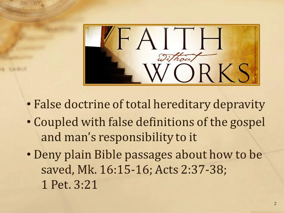 False doctrine of total hereditary depravity Coupled with false definitions of the gospel and man's responsibility to it Deny plain Bible passages about how to be saved, Mk.