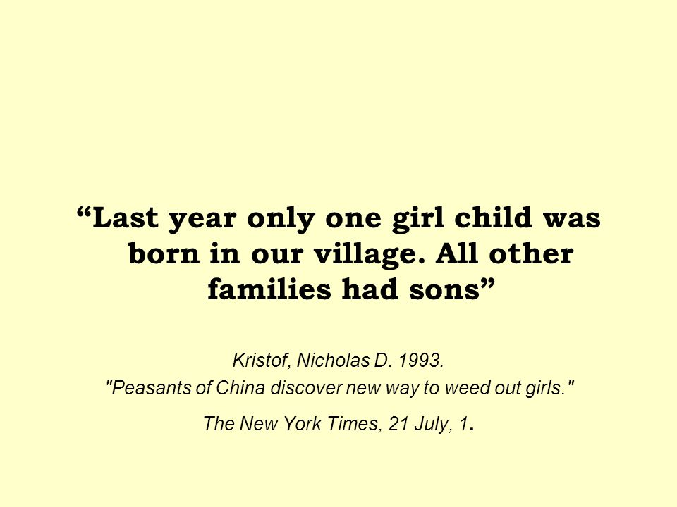 Today, the vast majority in Asia, I in different populations, 60 million girls at least, otherwise expected to be alive, are missing due to gender selective abortion, infanticide or neglect.
