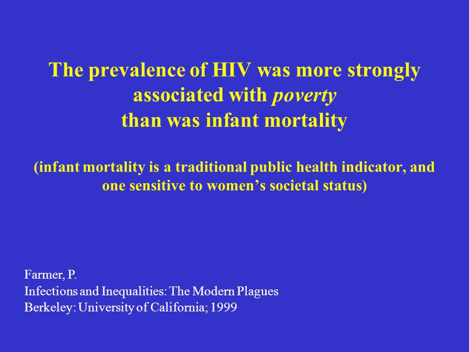 The prevalence of HIV was more strongly associated with poverty than was infant mortality (infant mortality is a traditional public health indicator,