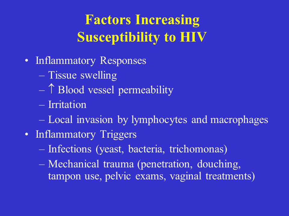 Factors Increasing Susceptibility to HIV Inflammatory Responses –Tissue swelling –  Blood vessel permeability –Irritation –Local invasion by lymphocy