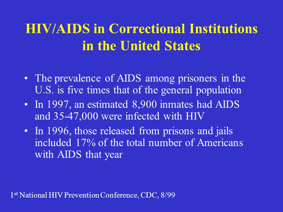 HIV/AIDS in Correctional Institutions in the United States The prevalence of AIDS among prisoners in the U.S. is five times that of the general popula