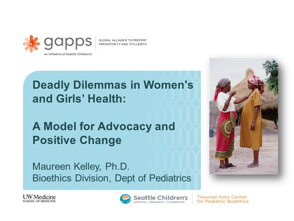 Deadly Dilemmas in Women s and Girls' Health: A Model for Advocacy and Positive Change Maureen Kelley, Ph.D.