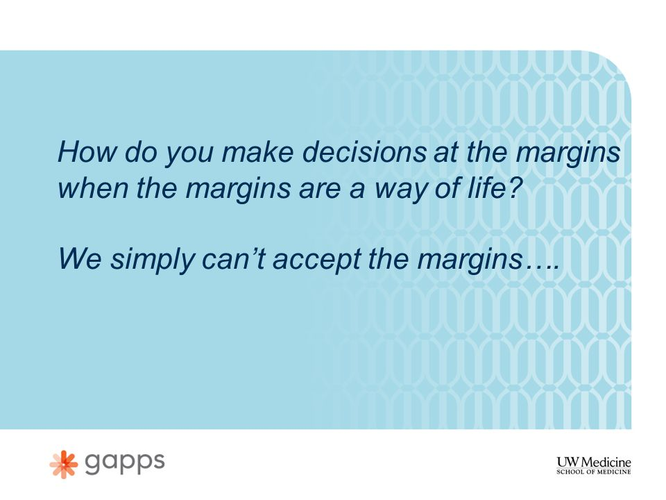 How do you make decisions at the margins when the margins are a way of life.