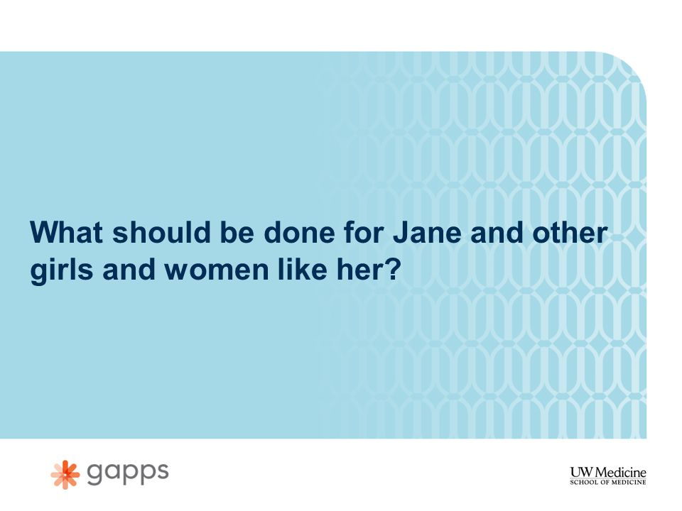 What should be done for Jane and other girls and women like her