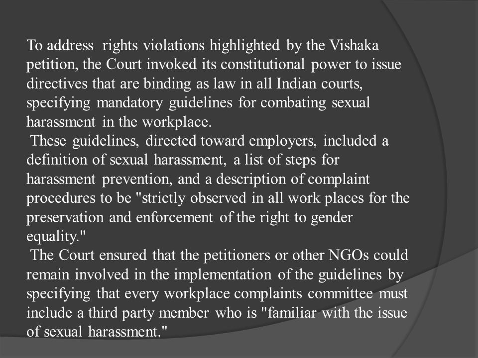 To address rights violations highlighted by the Vishaka petition, the Court invoked its constitutional power to issue directives that are binding as l