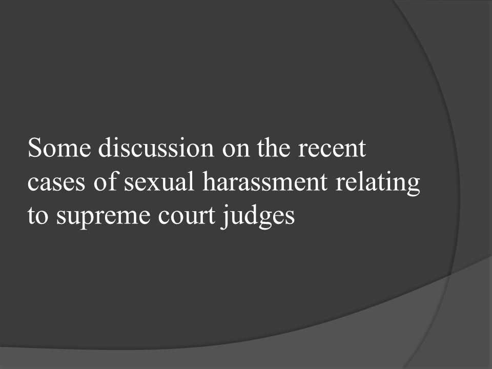 Some discussion on the recent cases of sexual harassment relating to supreme court judges