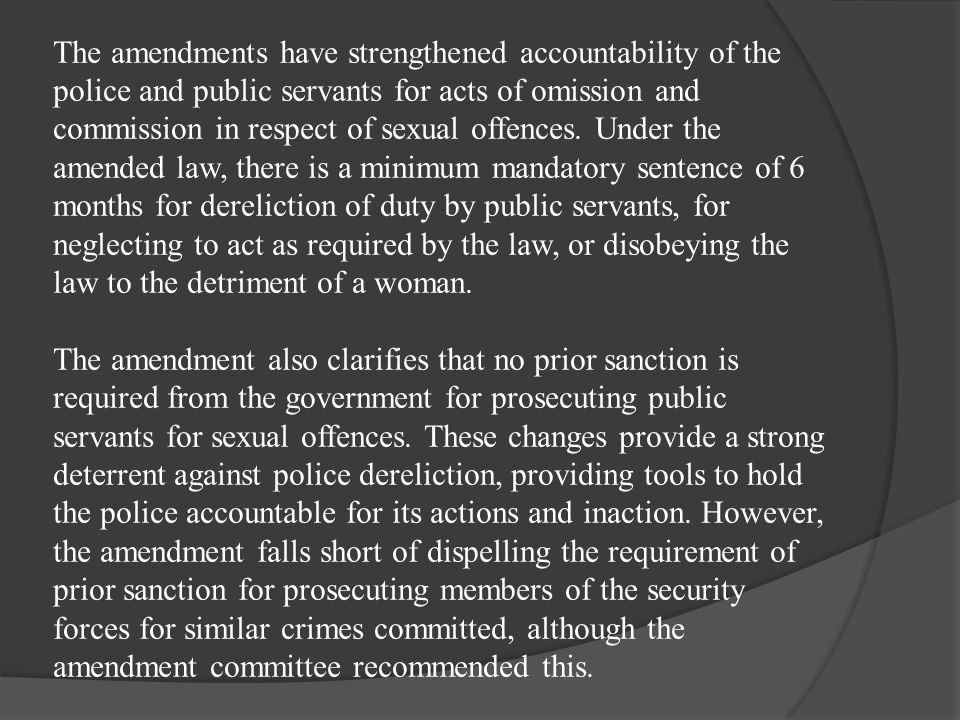 The amendments have strengthened accountability of the police and public servants for acts of omission and commission in respect of sexual offences. U