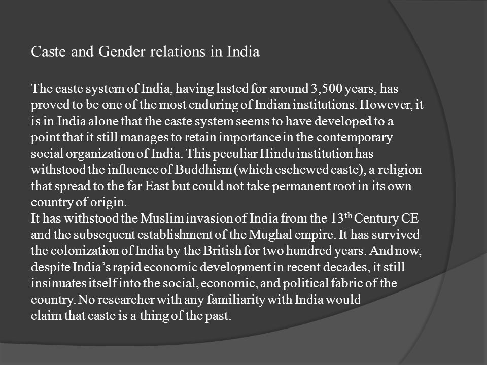 Caste and Gender relations in India The caste system of India, having lasted for around 3,500 years, has proved to be one of the most enduring of Indi