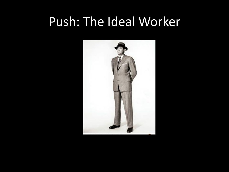 Push: The Ideal Worker