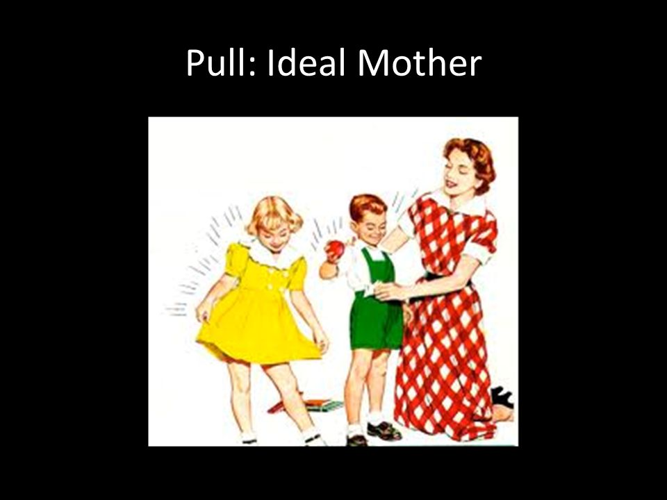 Pull: Ideal Mother