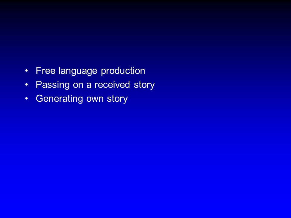 Free language production Passing on a received story Generating own story