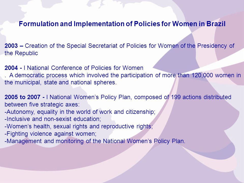 2003 – Creation of the Special Secretariat of Policies for Women of the Presidency of the Republic 2004 - I National Conference of Policies for Women.
