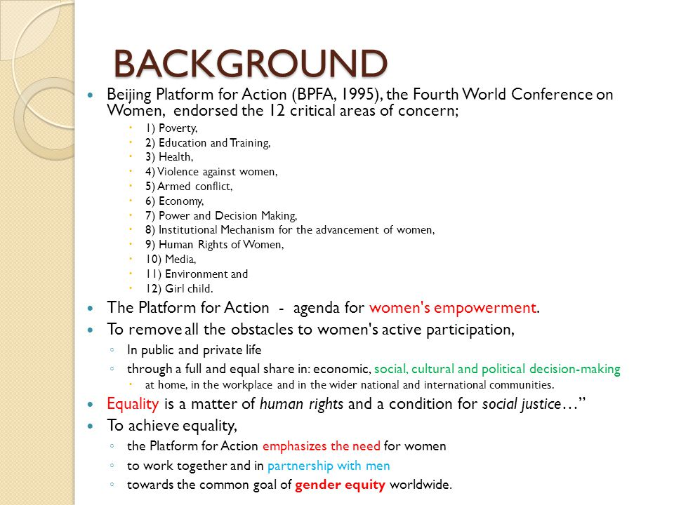 BACKGROUND Beijing Platform for Action (BPFA, 1995), the Fourth World Conference on Women, endorsed the 12 critical areas of concern;  1) Poverty, 