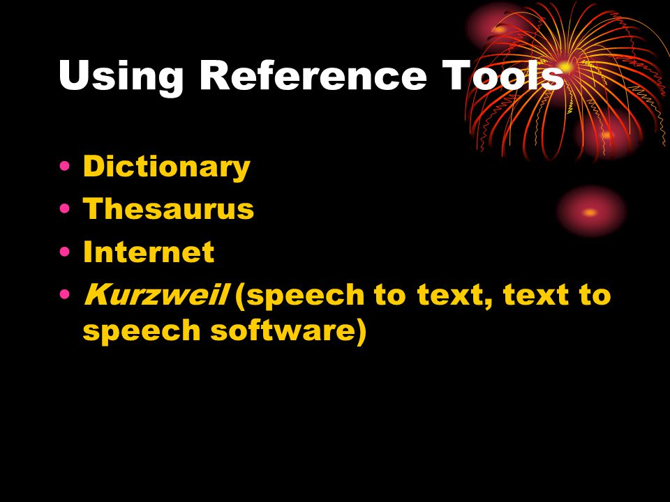 Using Reference Tools Dictionary Thesaurus Internet Kurzweil (speech to text, text to speech software)