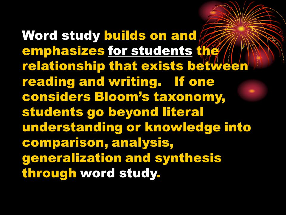 Word study builds on and emphasizes for students the relationship that exists between reading and writing.