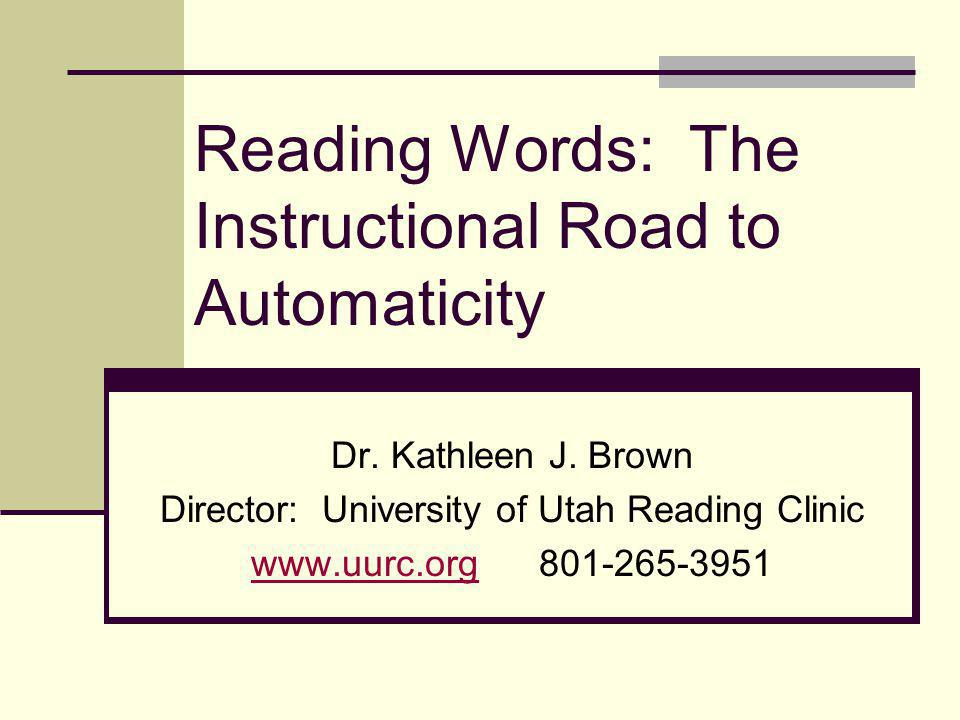 Reading Words: The Instructional Road to Automaticity Dr.
