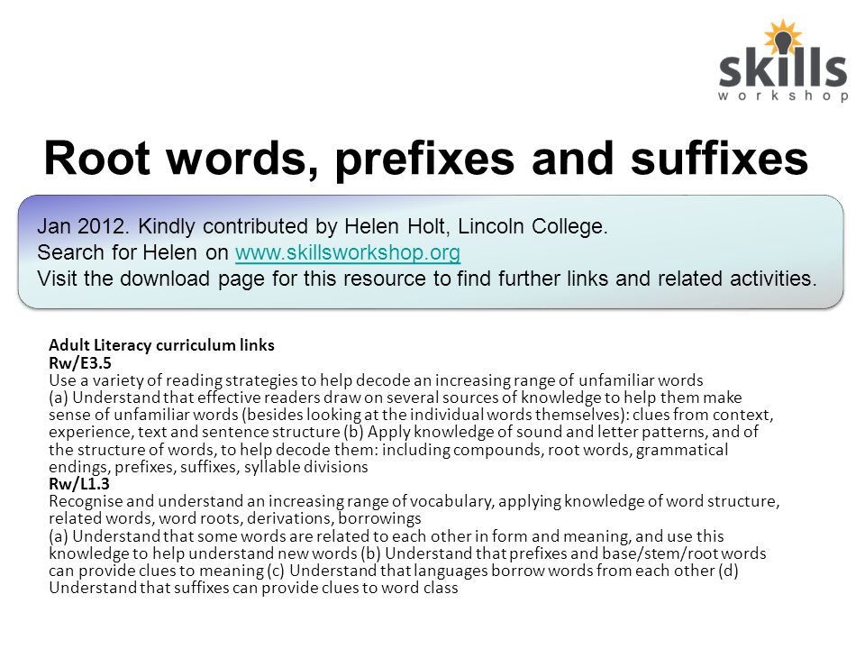 Root words, prefixes and suffixes Jan 2012.Kindly contributed by Helen Holt, Lincoln College.