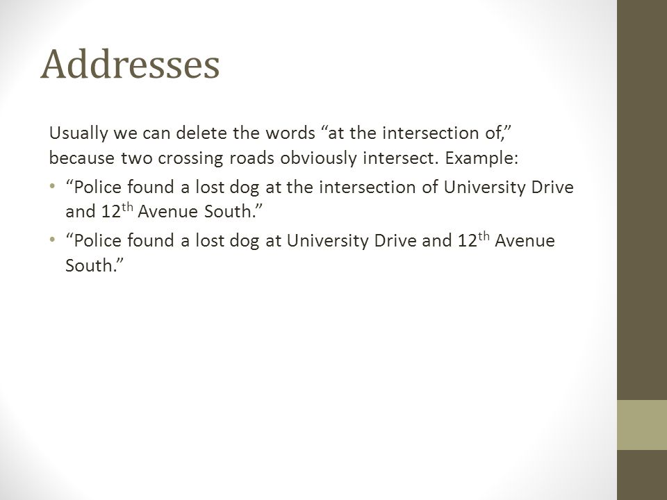 Addresses Usually we can delete the words at the intersection of, because two crossing roads obviously intersect.