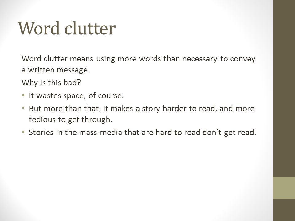 Word clutter Word clutter means using more words than necessary to convey a written message.