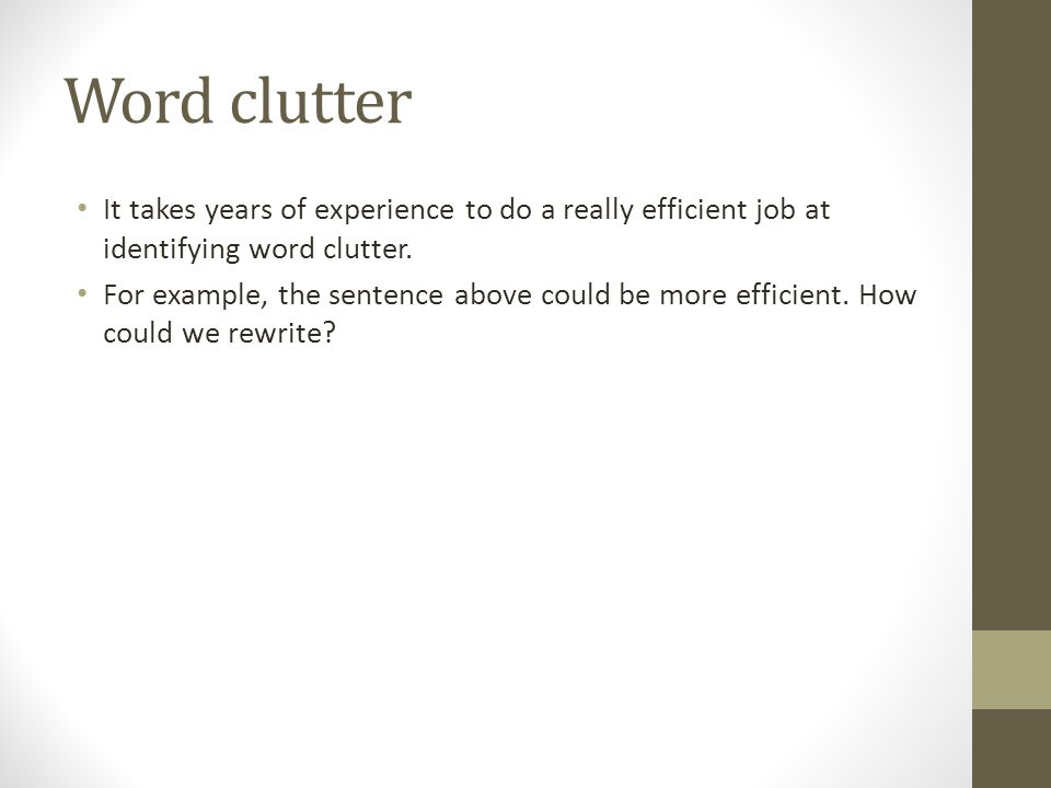 Word clutter It takes years of experience to do a really efficient job at identifying word clutter.