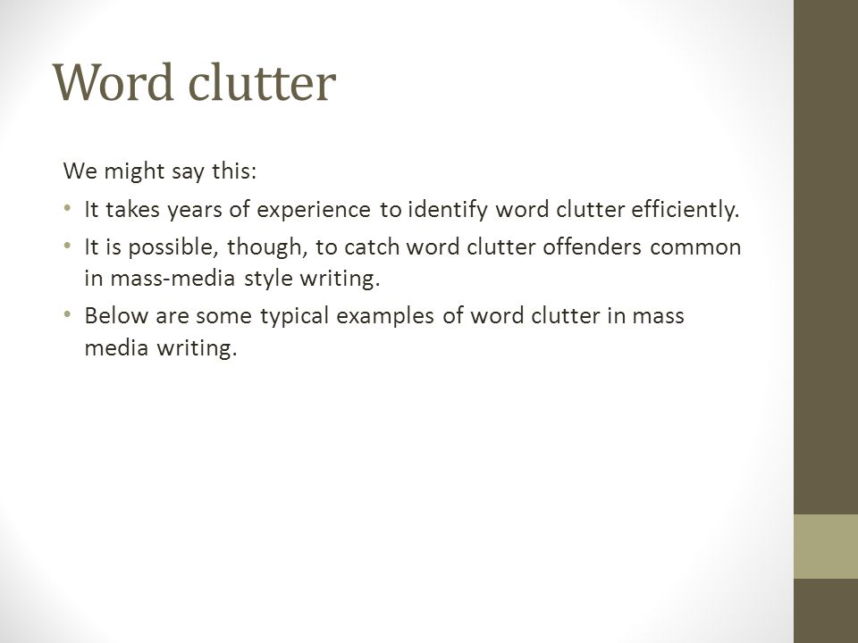Word clutter We might say this: It takes years of experience to identify word clutter efficiently.