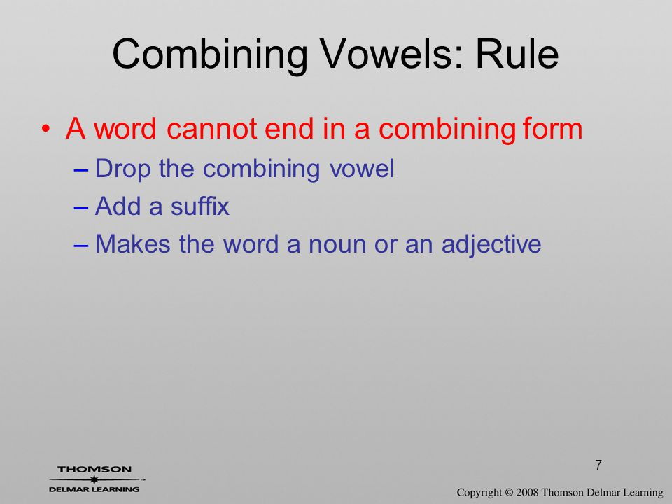 8 Example word: megalocardia –Breakdown of word: megal/o/card/ia –Root = megal –Combining vowel = o –Root = card –Suffix = ia Note: Word cannot be megal/o/card/o –Must drop combining vowel o –Must add ending Combining Vowels: Rule