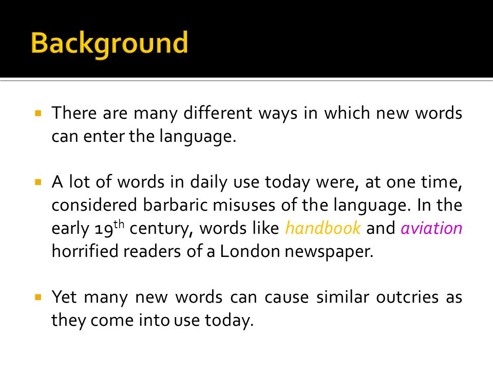  There are many different ways in which new words can enter the language.