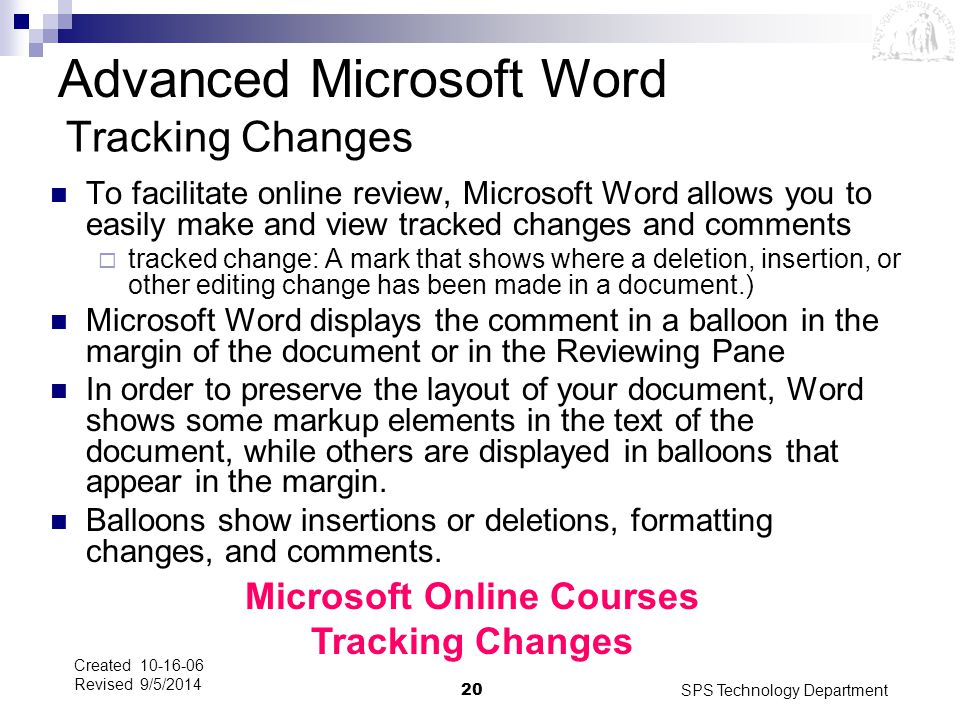 SPS Technology Department20 Created 10-16-06 Revised 9/5/2014 Tracking Changes To facilitate online review, Microsoft Word allows you to easily make a