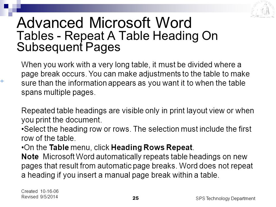 SPS Technology Department25 Created 10-16-06 Revised 9/5/2014 Tables - Repeat A Table Heading On Subsequent Pages When you work with a very long table
