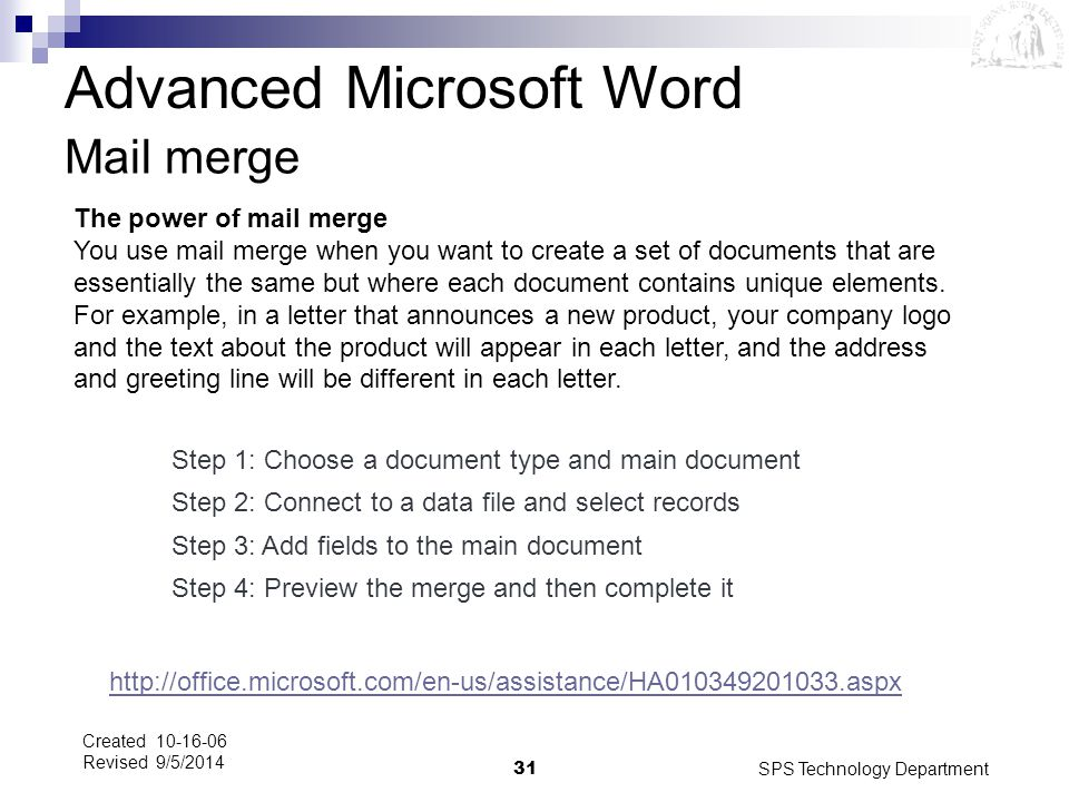 SPS Technology Department31 Created 10-16-06 Revised 9/5/2014 Mail merge Step 1: Choose a document type and main document Step 2: Connect to a data fi