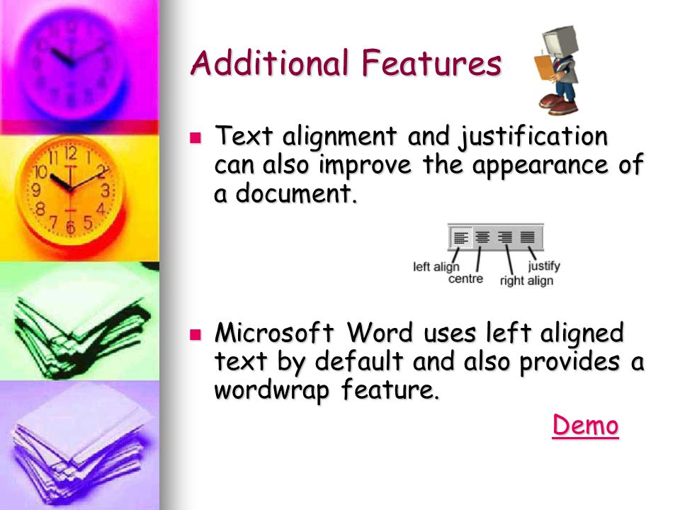 Additional Features Text alignment and justification can also improve the appearance of a document. Microsoft Word uses left aligned text by default a