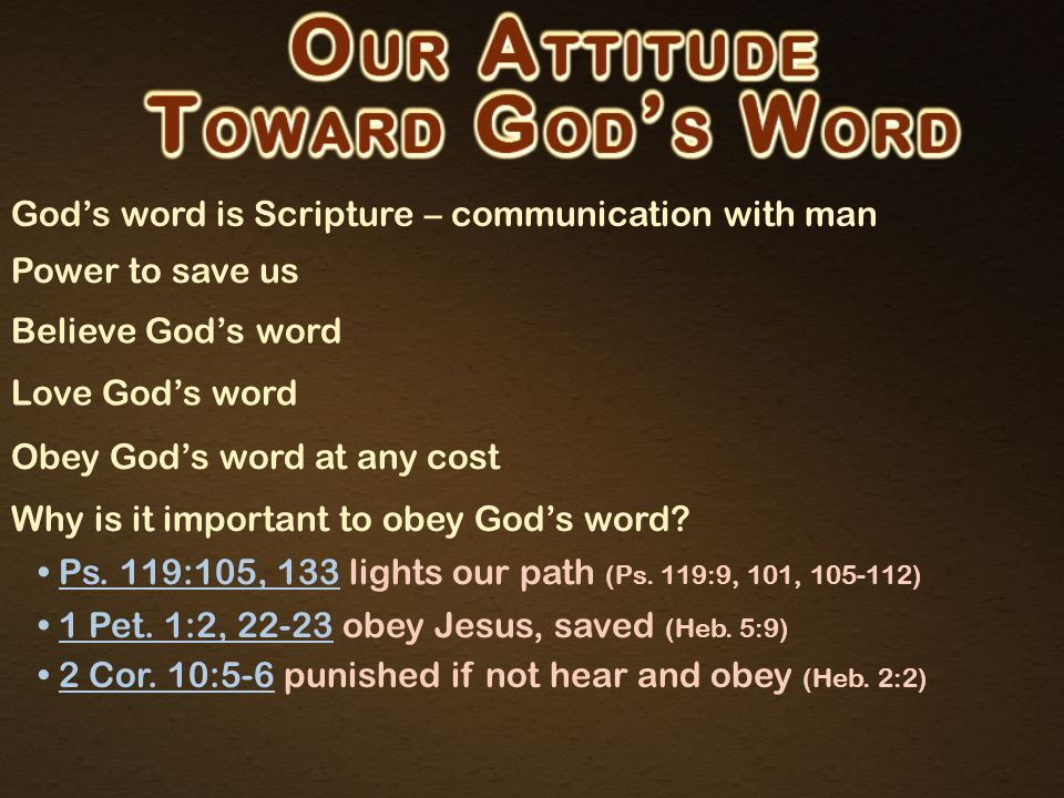 God's word is Scripture – communication with man Power to save us Believe God's word Love God's word Obey God's word at any cost Why is it important t