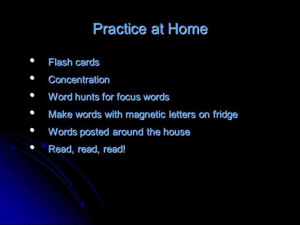 Practice at Home Flash cards Flash cards Concentration Concentration Word hunts for focus words Word hunts for focus words Make words with magnetic le