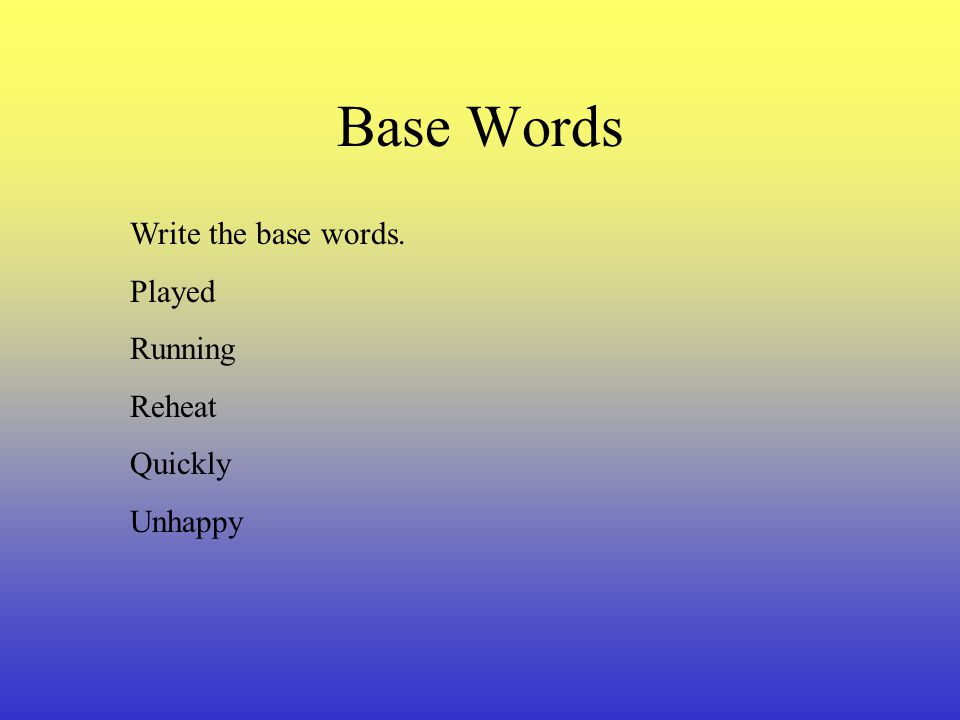 A base word is a word in its simplest form. A base word has nothing added to it. Examples: Do Heat Write Read Pack