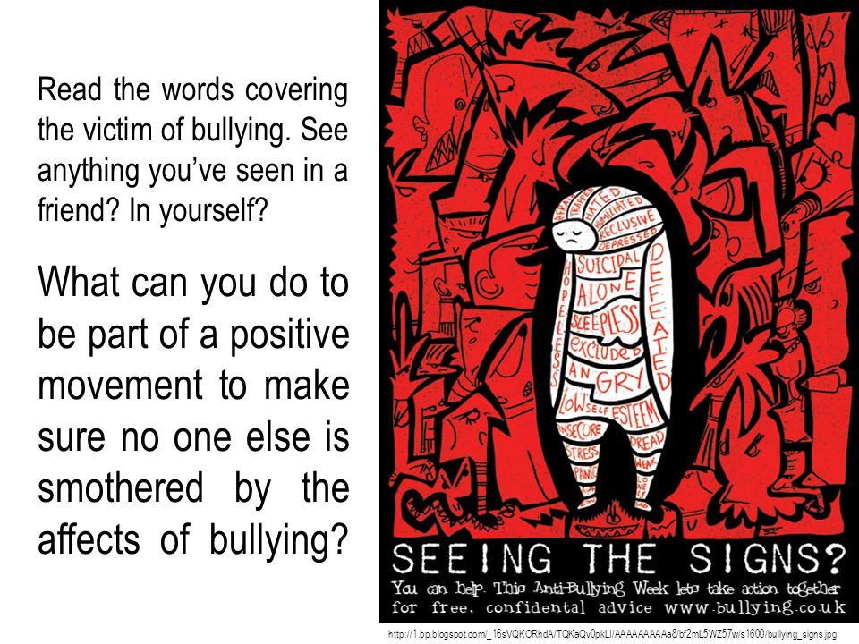 http://1.bp.blogspot.com/_16sVQKORhdA/TQKaQv0pkLI/AAAAAAAAAa8/bf2mL5WZ57w/s1600/bullying_signs.jpg Read the words covering the victim of bullying.