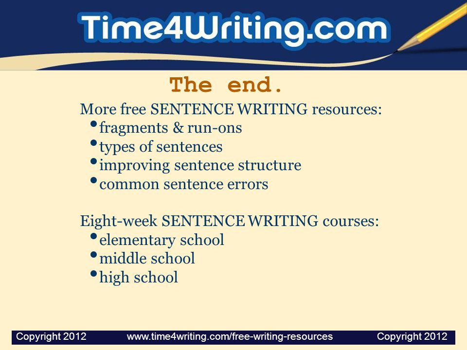 The end. More free SENTENCE WRITING resources: fragments & run-ons types of sentences improving sentence structure common sentence errors Eight-week S