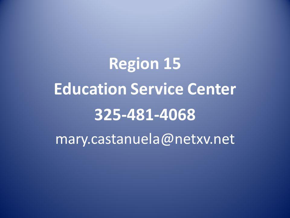 Region 15 Education Service Center 325-481-4068 mary.castanuela@netxv.net