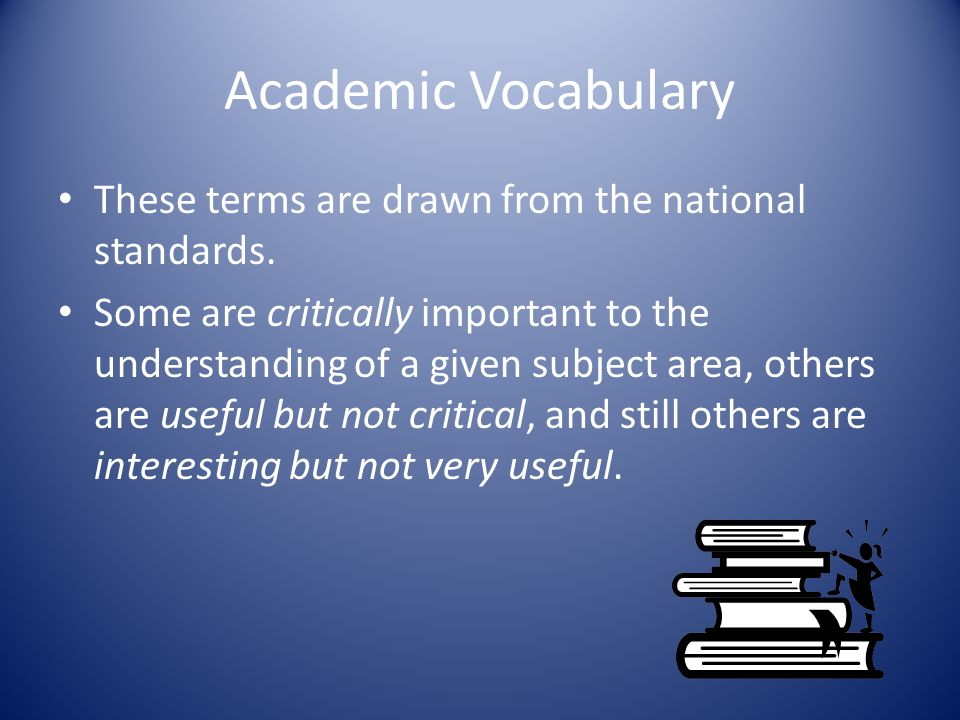 Academic Vocabulary These terms are drawn from the national standards.