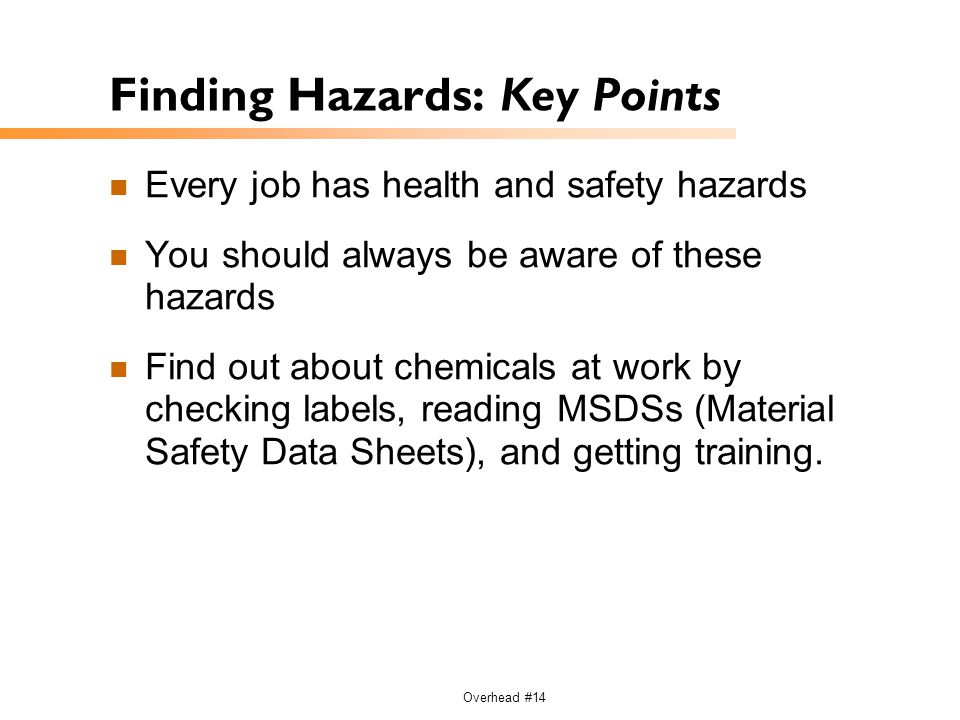 Overhead #14 Finding Hazards: Key Points Every job has health and safety hazards You should always be aware of these hazards Find out about chemicals