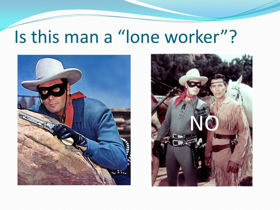 "Is this man a ""lone worker""? NO"
