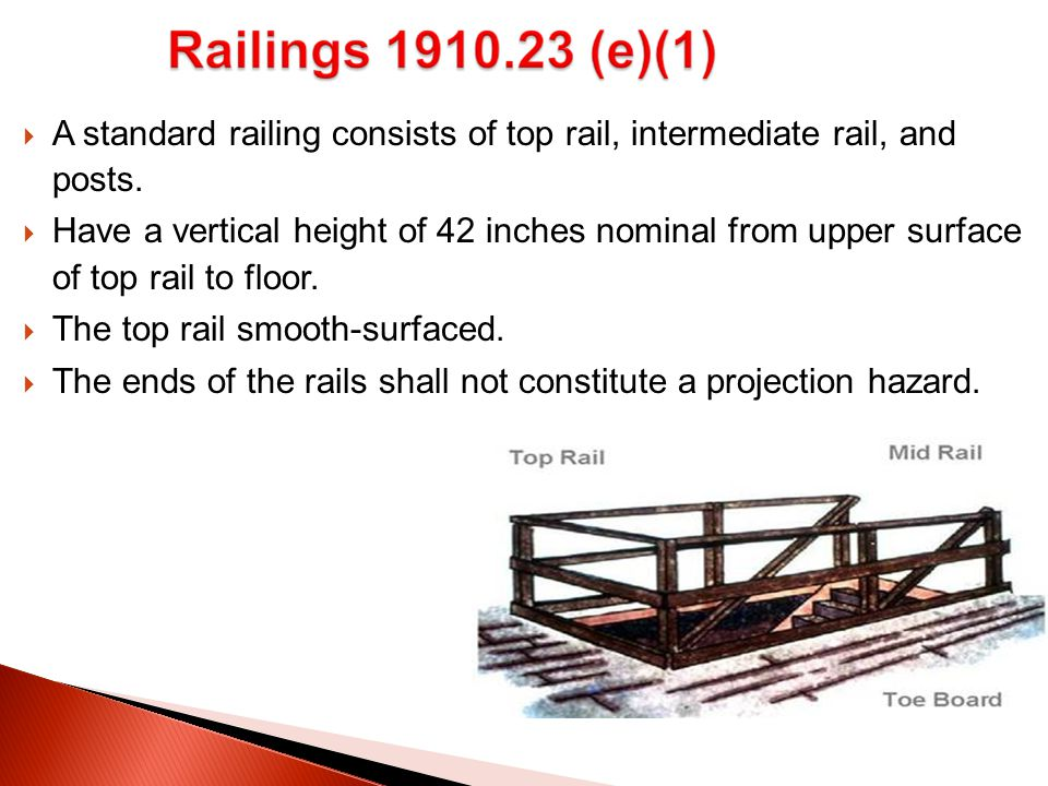  A standard railing consists of top rail, intermediate rail, and posts.