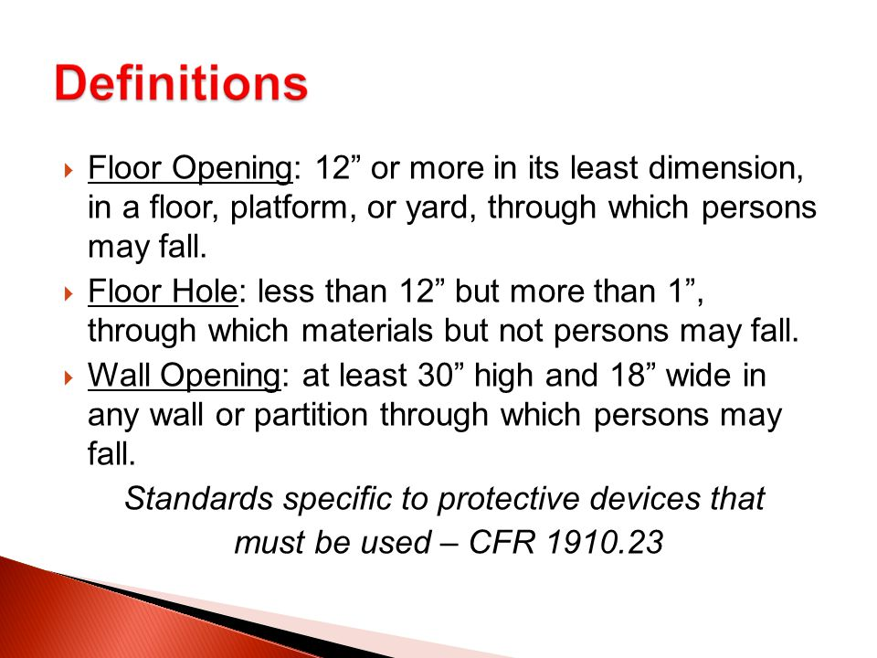  Floor Opening: 12 or more in its least dimension, in a floor, platform, or yard, through which persons may fall.