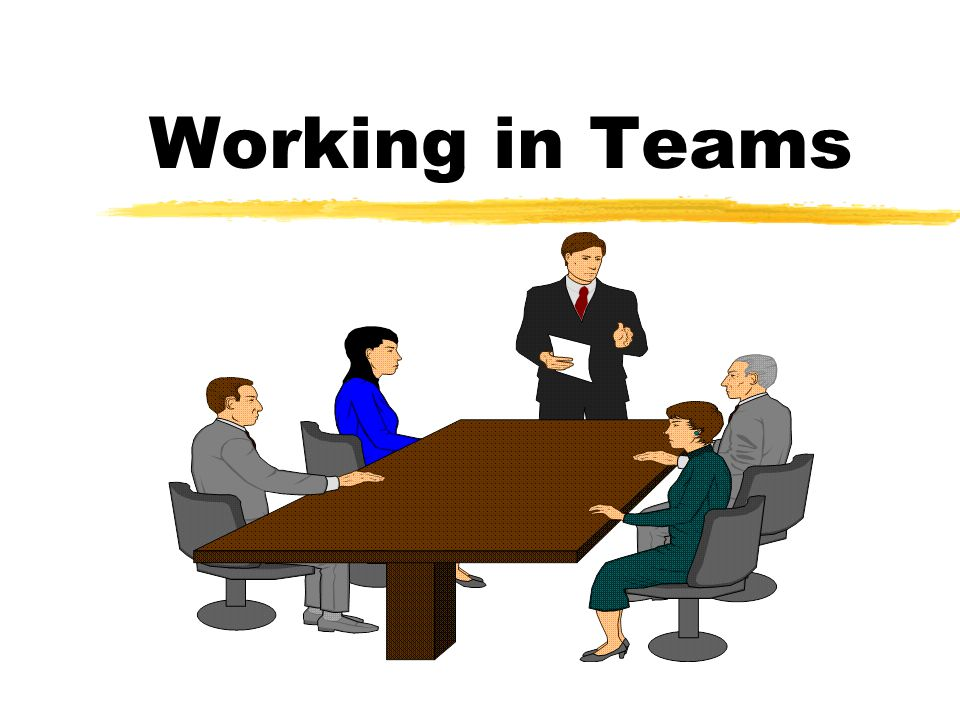 Ground Rules zWhen and where the team meets z Substitutes allowed at meetings z Team records, what,who,how z Work expectations of members z Confidentiality zParticipation…...