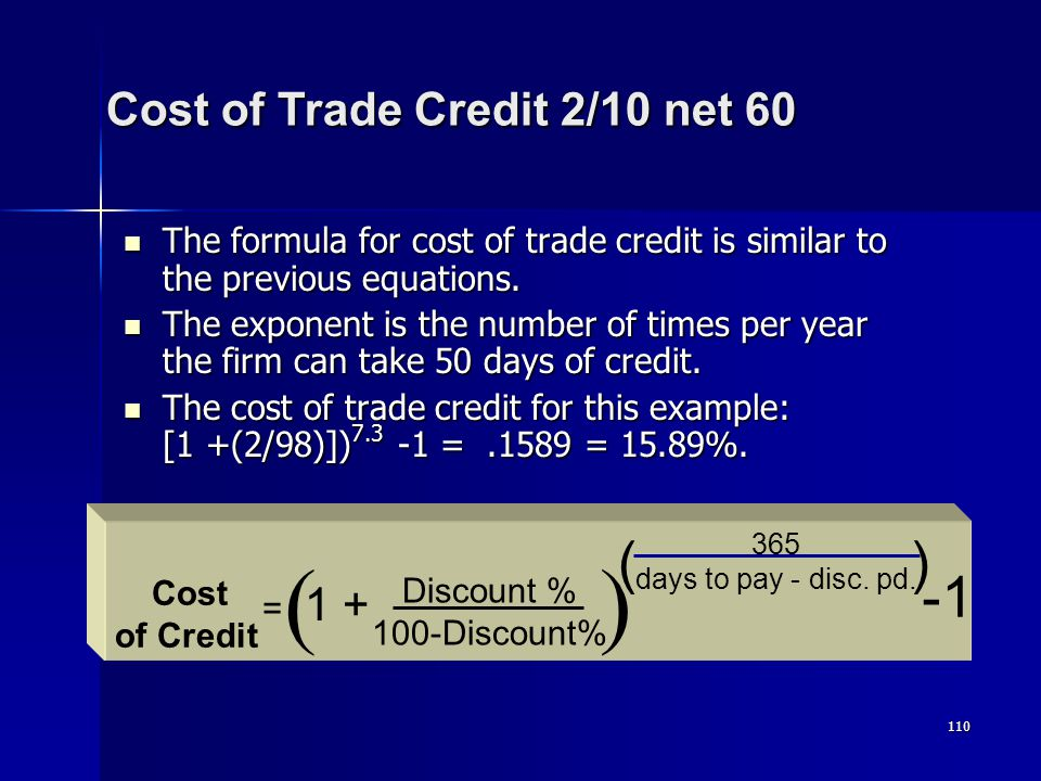110 The formula for cost of trade credit is similar to the previous equations. The formula for cost of trade credit is similar to the previous equatio