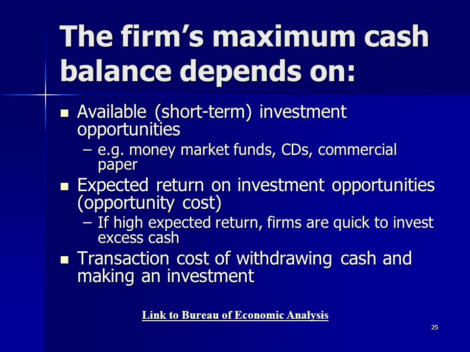 25 The firm's maximum cash balance depends on: Available (short-term) investment opportunities Available (short-term) investment opportunities –e.g. m