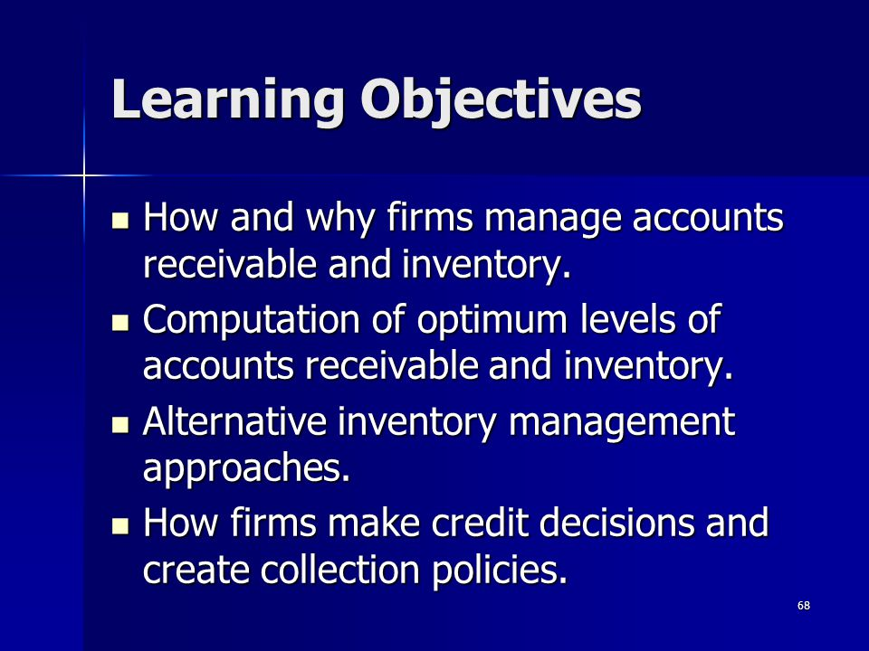 68 Learning Objectives How and why firms manage accounts receivable and inventory. How and why firms manage accounts receivable and inventory. Computa