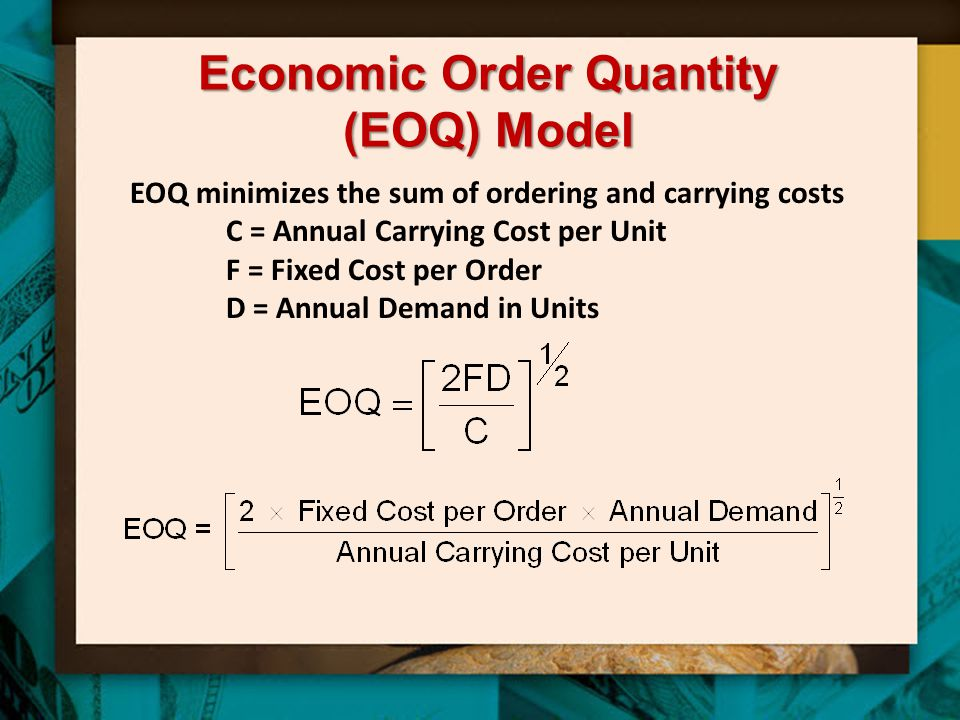 Economic Order Quantity (EOQ) Model EOQ minimizes the sum of ordering and carrying costs C = Annual Carrying Cost per Unit F = Fixed Cost per Order D